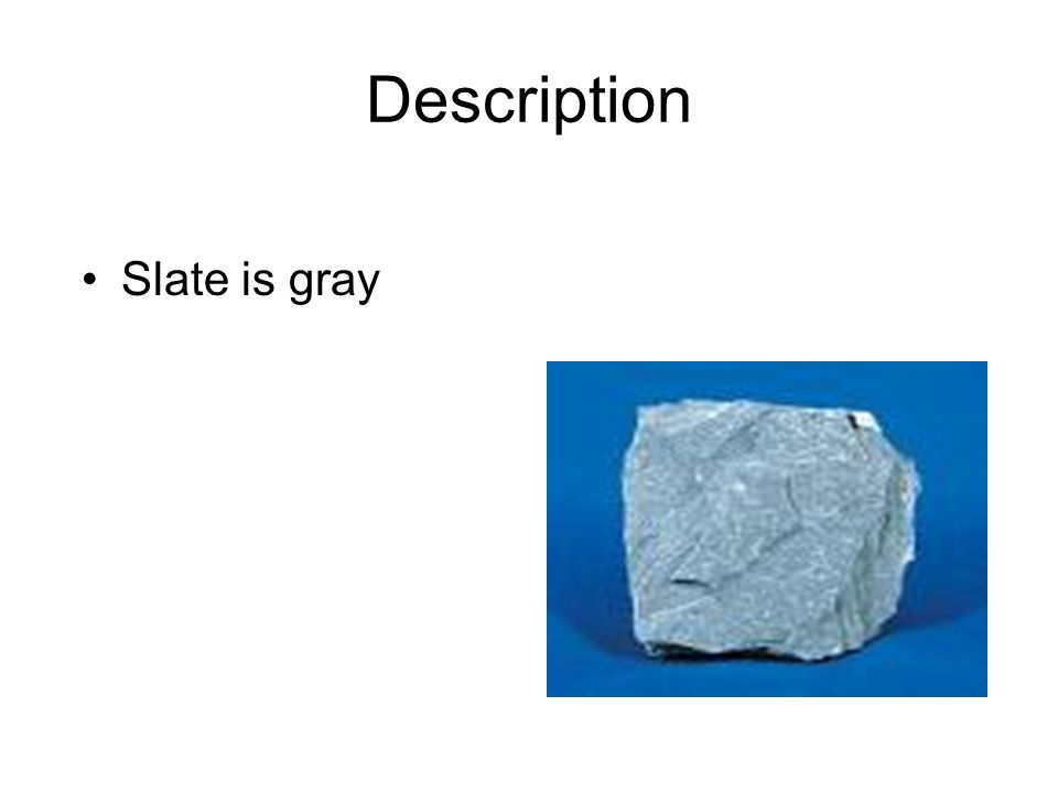 Description Slate is gray