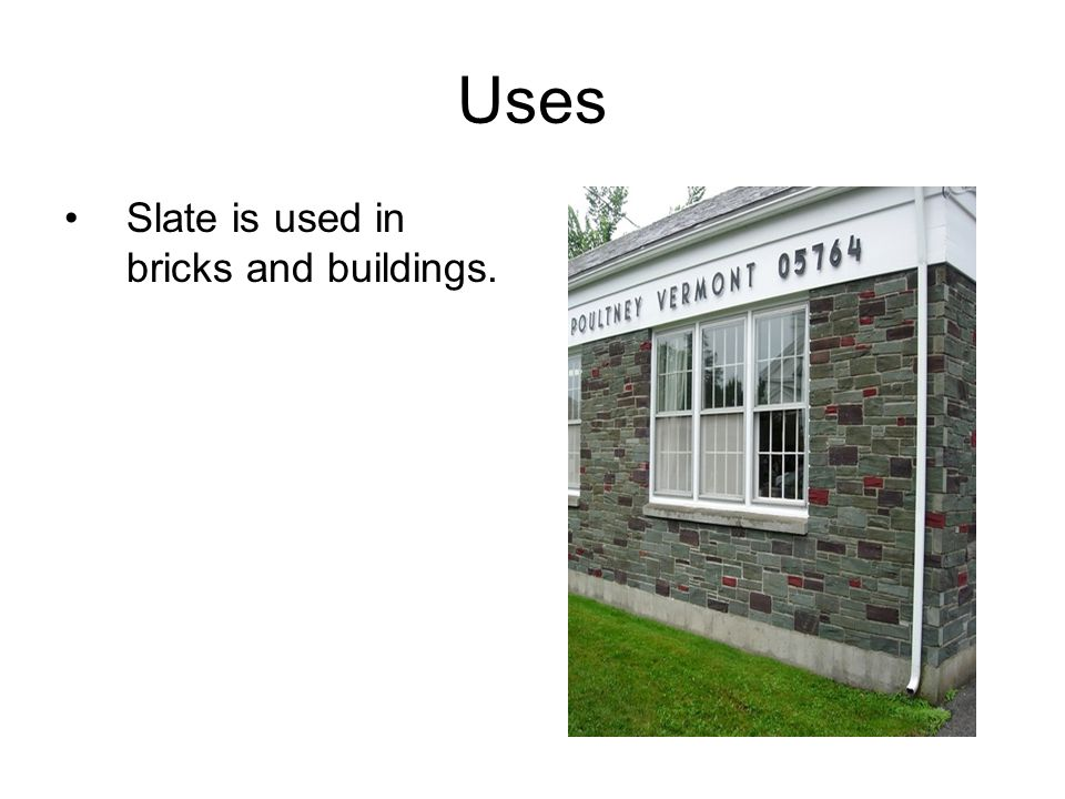 Uses Slate is used in bricks and buildings.
