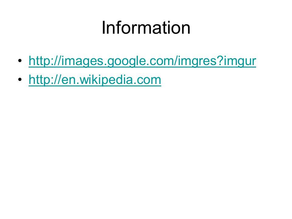 Information http://images.google.com/imgres imgur http://en.wikipedia.com