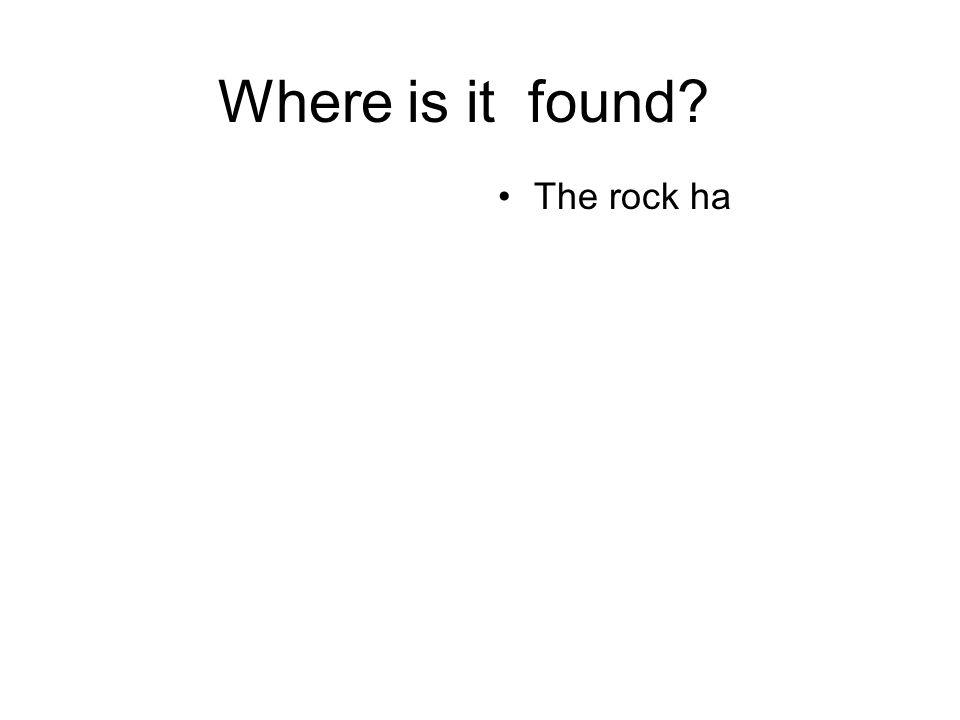 Where is it found The rock ha