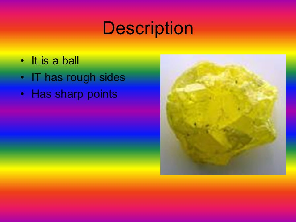 Description It is a ball IT has rough sides Has sharp points