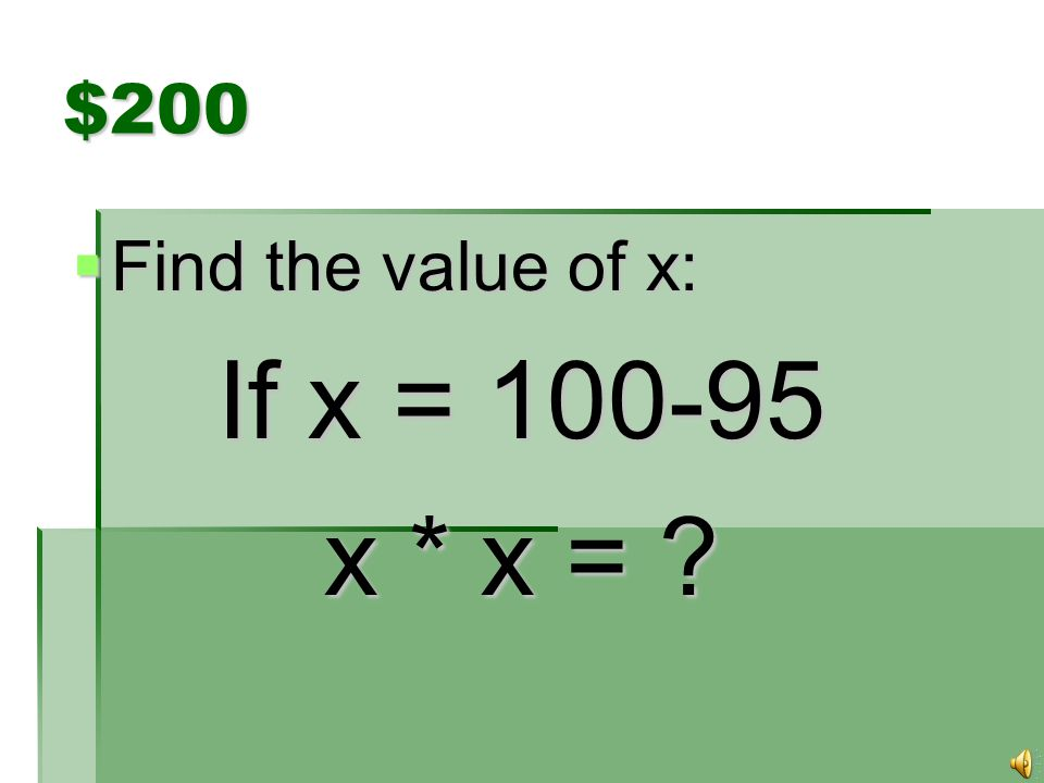 $200  Find the value of x: If x = 100-95 x * x = ?