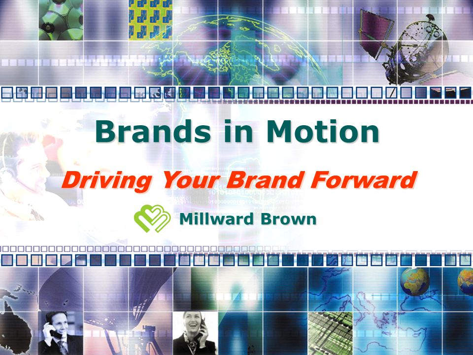 Brands in Motion Driving Your Brand Forward Millward Brown