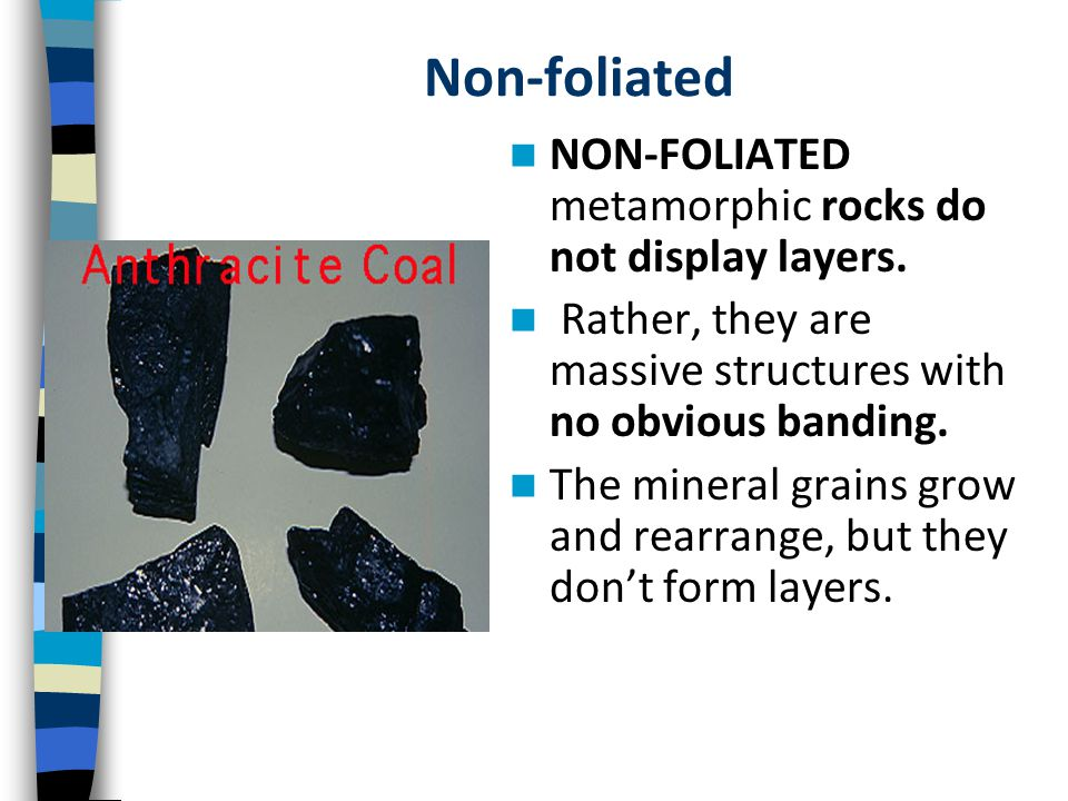 Non-foliated NON-FOLIATED metamorphic rocks do not display layers. Rather, they are massive structures with no obvious banding. The mineral grains gro