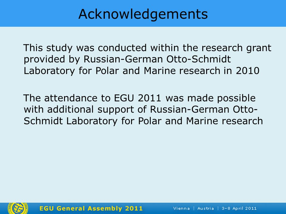 Acknowledgements This study was conducted within the research grant provided by Russian-German Otto-Schmidt Laboratory for Polar and Marine research in 2010 The attendance to EGU 2011 was made possible with additional support of Russian-German Otto- Schmidt Laboratory for Polar and Marine research