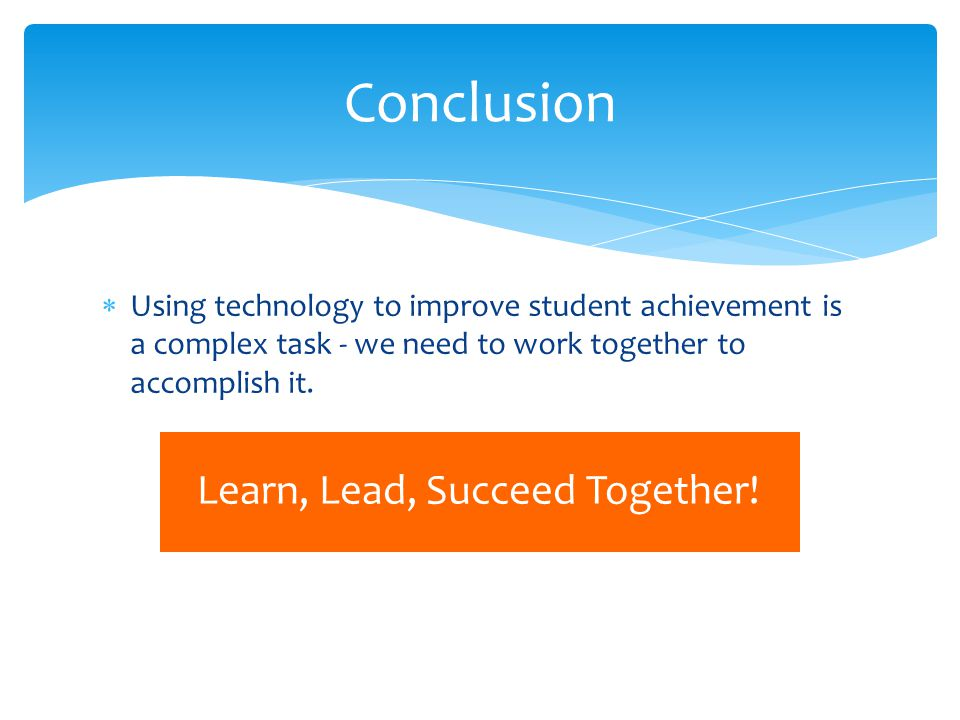  Using technology to improve student achievement is a complex task - we need to work together to accomplish it.