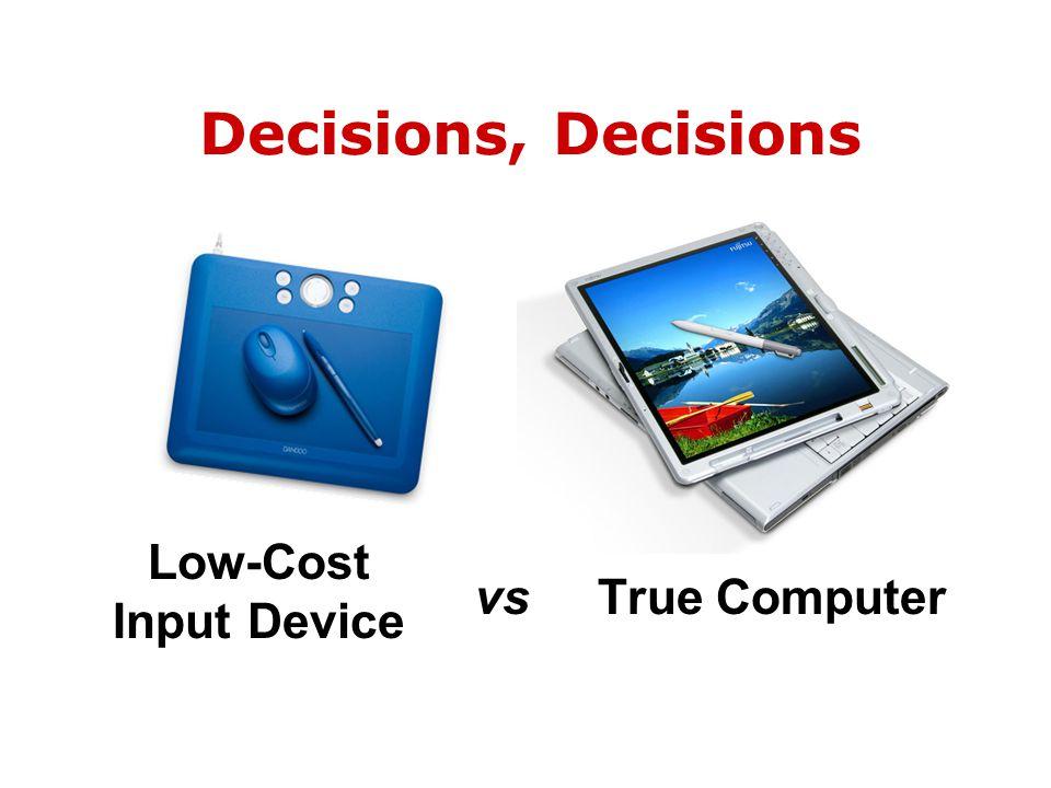 Decisions, Decisions Low-Cost Input Device vsTrue Computer