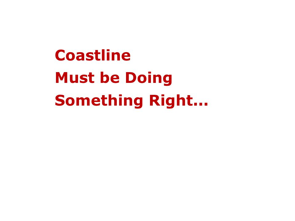 Coastline Must be Doing Something Right...