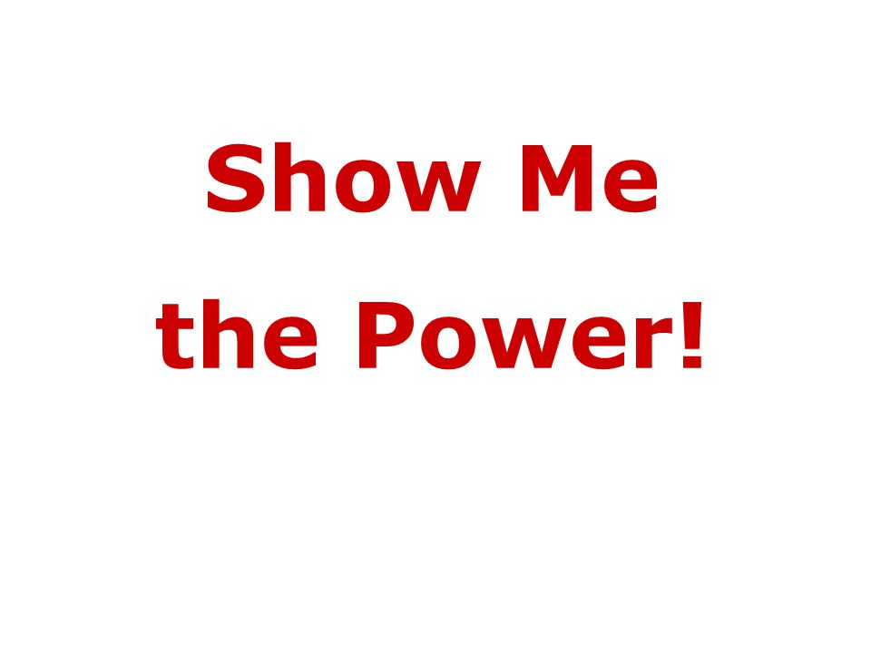 Show Me the Power!