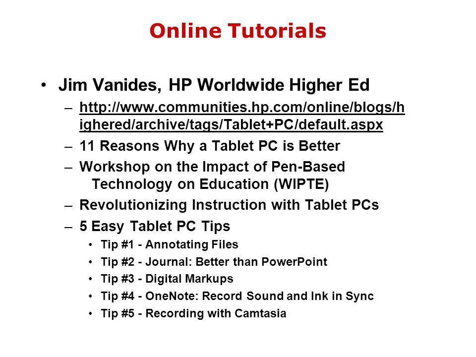 Online Tutorials Jim Vanides, HP Worldwide Higher Ed –http://www.communities.hp.com/online/blogs/h ighered/archive/tags/Tablet+PC/default.aspx –11 Rea