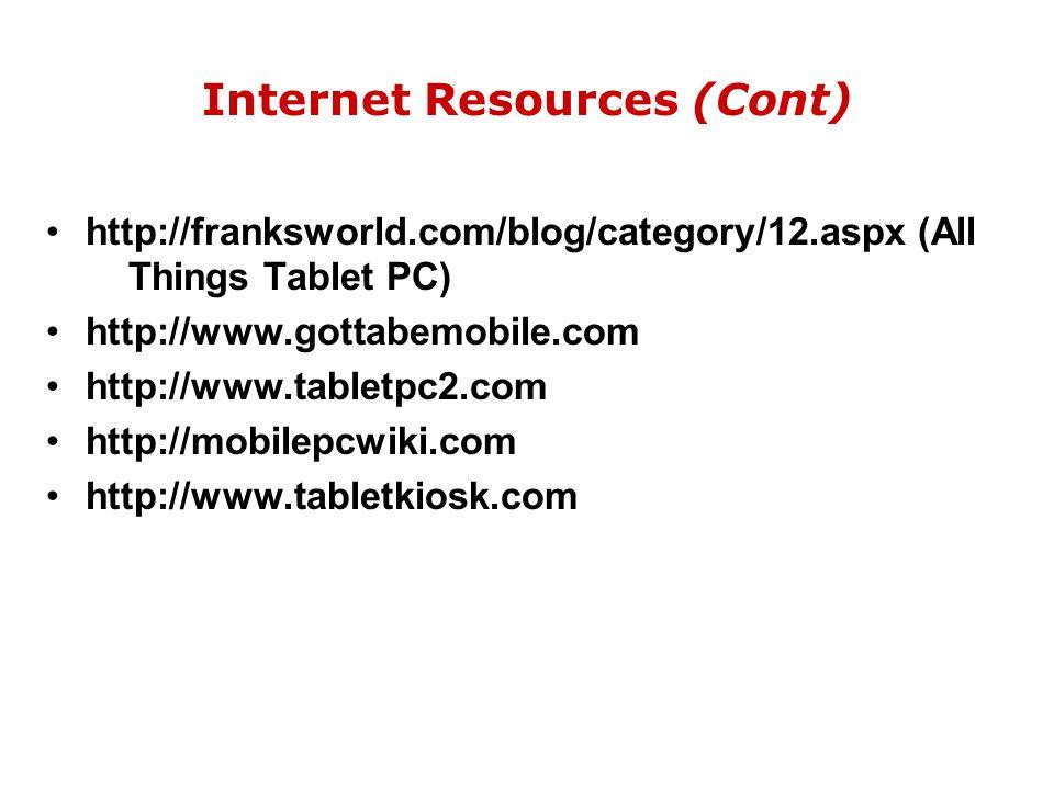 Internet Resources (Cont) http://franksworld.com/blog/category/12.aspx (All Things Tablet PC) http://www.gottabemobile.com http://www.tabletpc2.com ht
