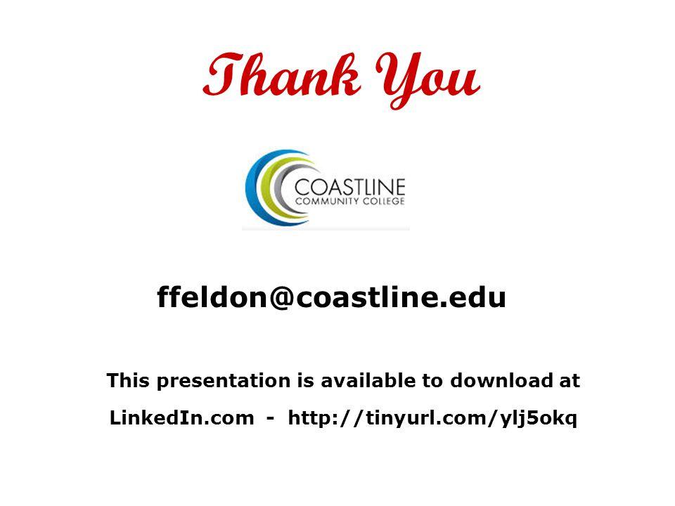 Thank You ffeldon@coastline.edu This presentation is available to download at LinkedIn.com - http://tinyurl.com/ylj5okq