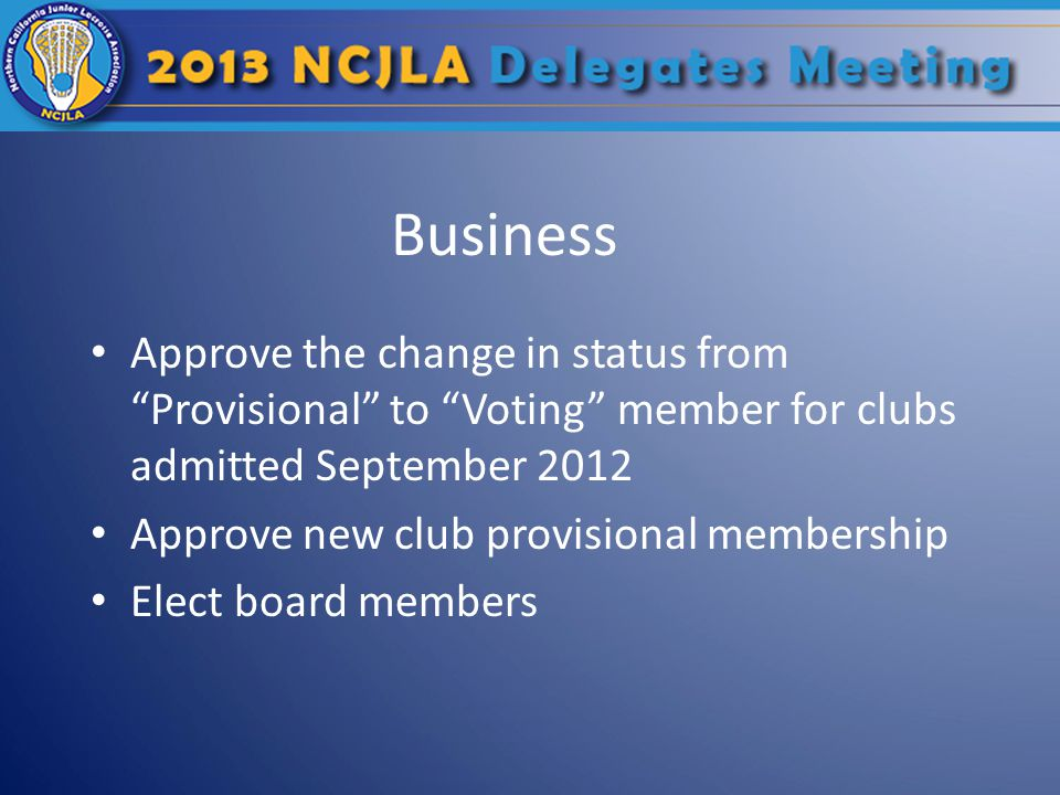"Business Approve the change in status from ""Provisional"" to ""Voting"" member for clubs admitted September 2012 Approve new club provisional membership"