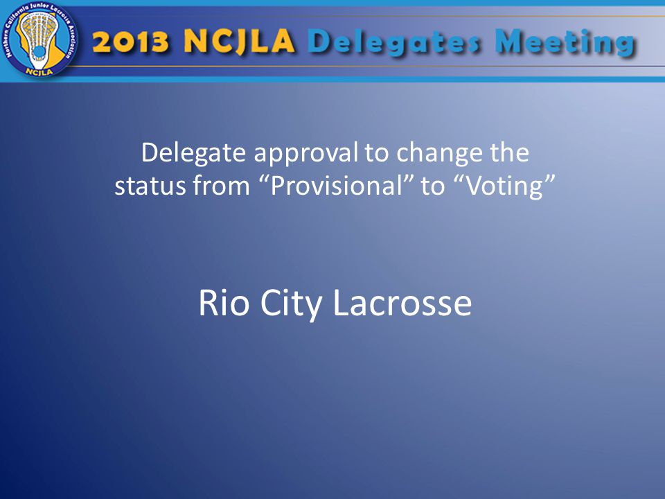 "Delegate approval to change the status from ""Provisional"" to ""Voting"" Rio City Lacrosse"