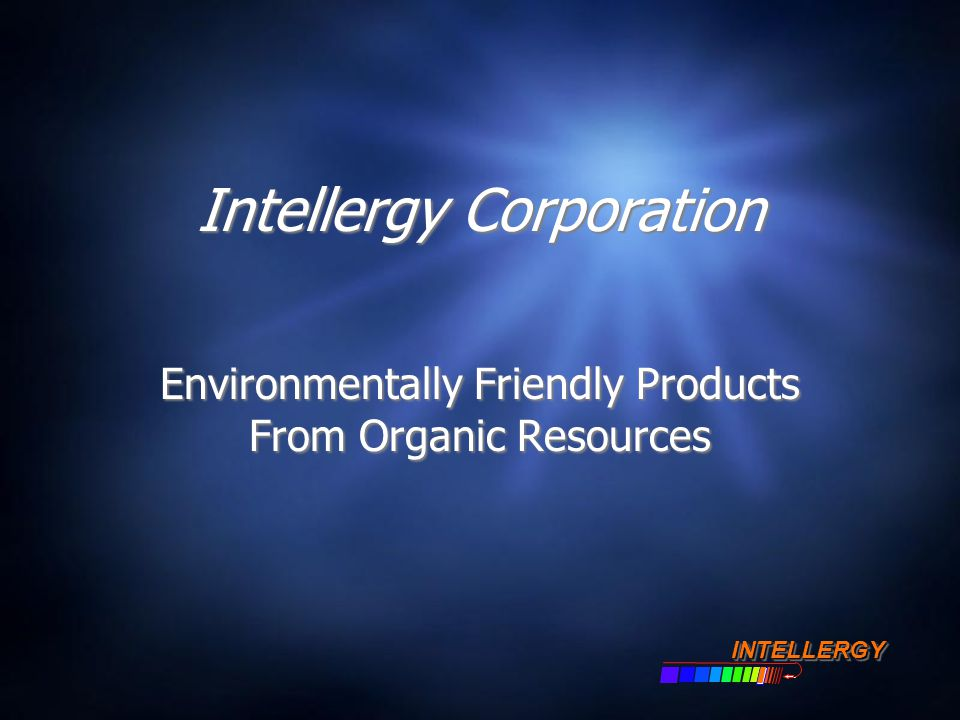 Intellergy Corporation Environmentally Friendly Products From Organic Resources INTELLERGYINTELLERGY