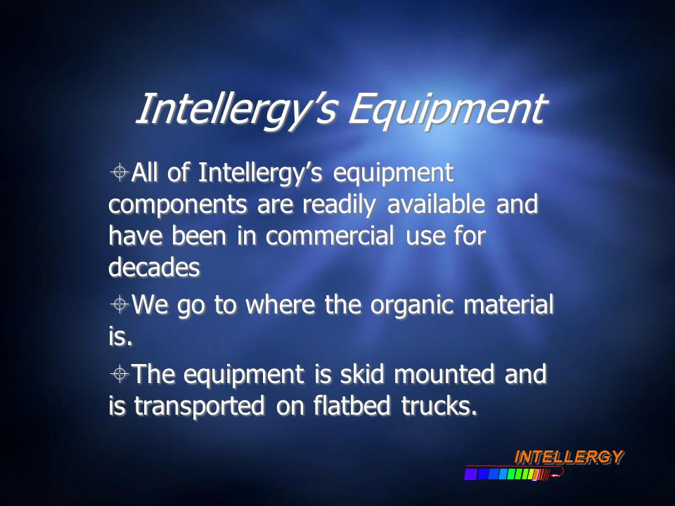 Intellergy's Equipment  All of Intellergy's equipment components are readily available and have been in commercial use for decades  We go to where t
