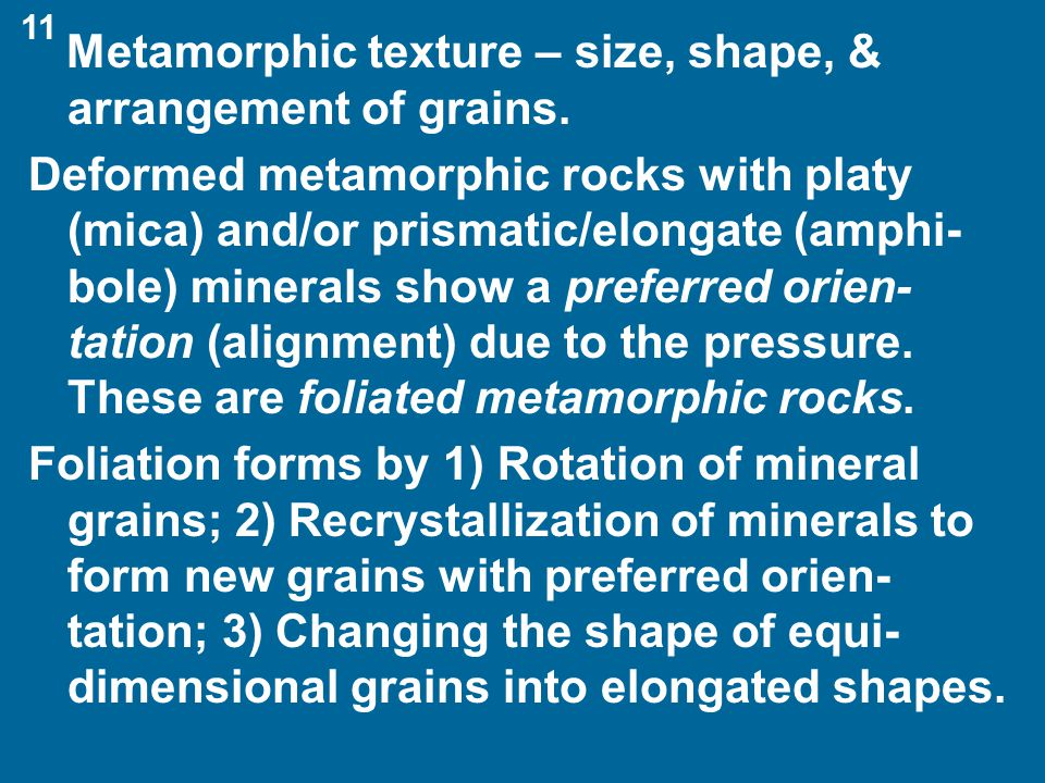 Metamorphic texture – size, shape, & arrangement of grains.