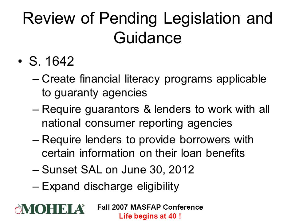 ® Fall 2007 MASFAP Conference Life begins at 40 . Review of Pending Legislation and Guidance S.