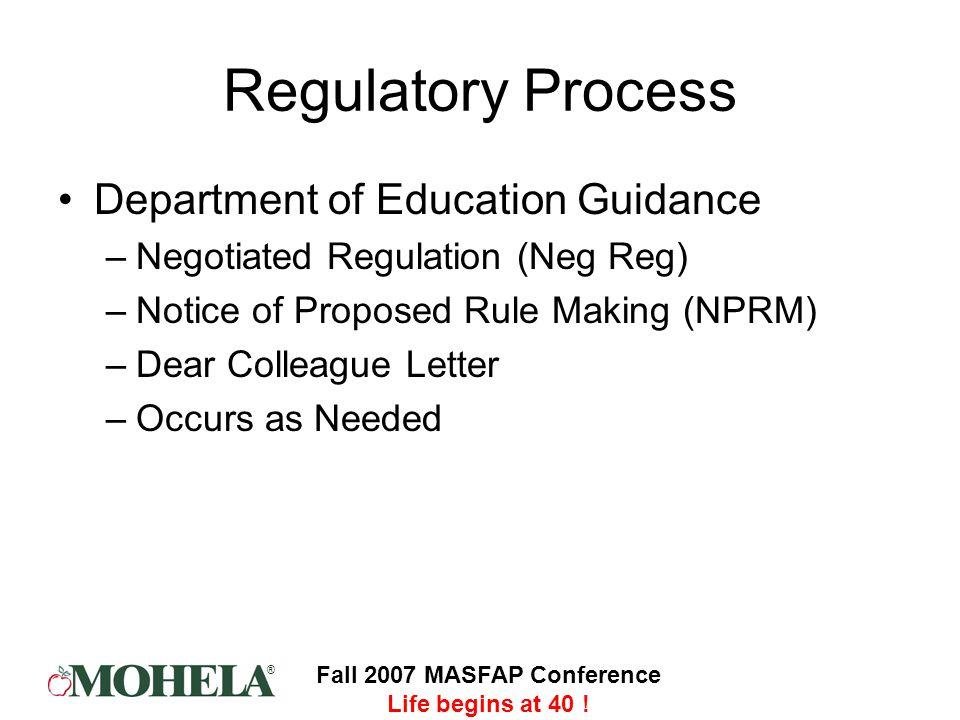 ® Fall 2007 MASFAP Conference Life begins at 40 ! Regulatory Process Department of Education Guidance –Negotiated Regulation (Neg Reg) –Notice of Prop