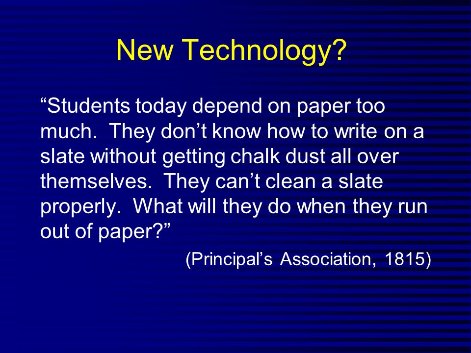 New Technology. Students today depend on paper too much.