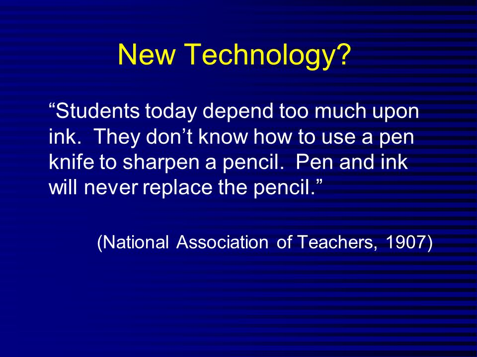 New Technology. Students today depend too much upon ink.