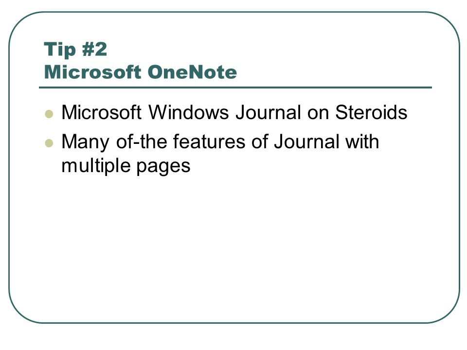 Tip #2 Microsoft OneNote Microsoft Windows Journal on Steroids Many of-the features of Journal with multiple pages