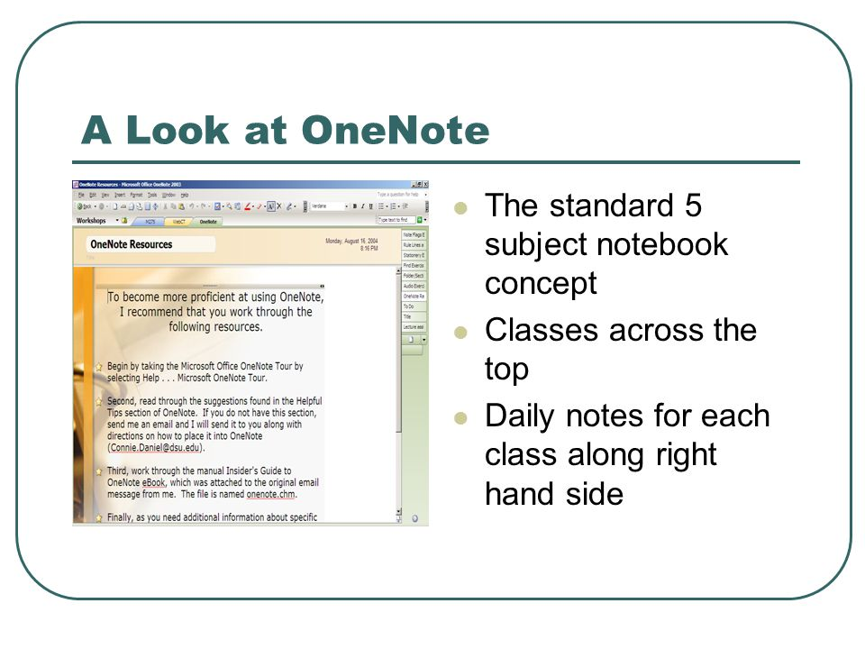 A Look at OneNote The standard 5 subject notebook concept Classes across the top Daily notes for each class along right hand side