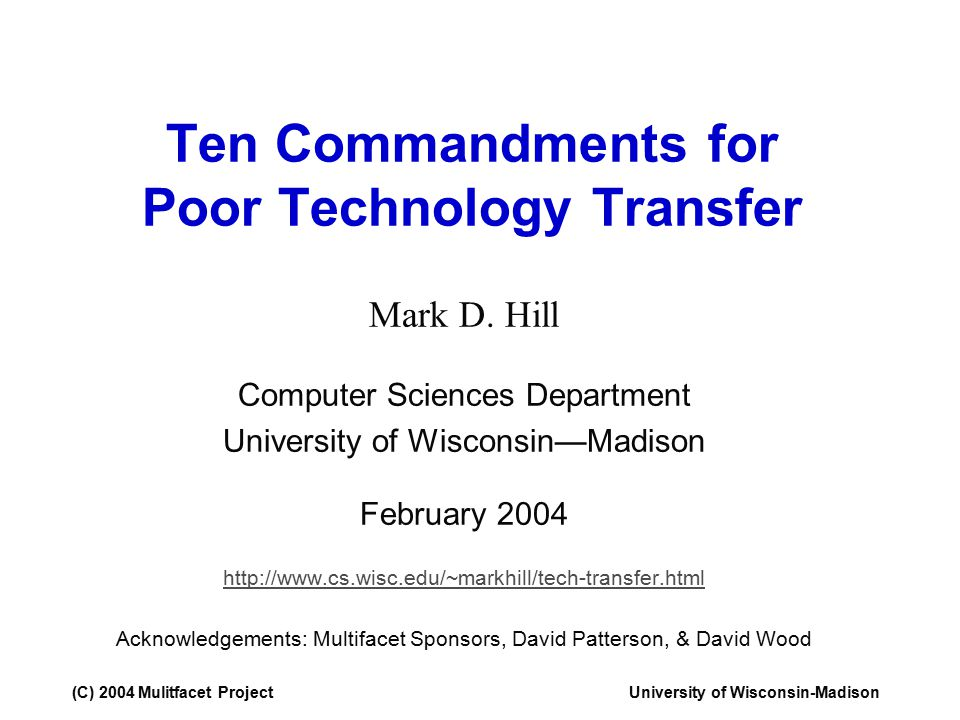 (C) 2004 Mulitfacet ProjectUniversity of Wisconsin-Madison Ten Commandments for Poor Technology Transfer Mark D.