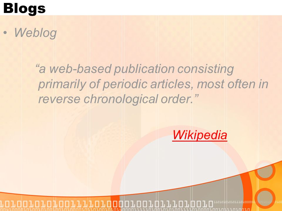 Blogs Weblog a web-based publication consisting primarily of periodic articles, most often in reverse chronological order. Wikipedia