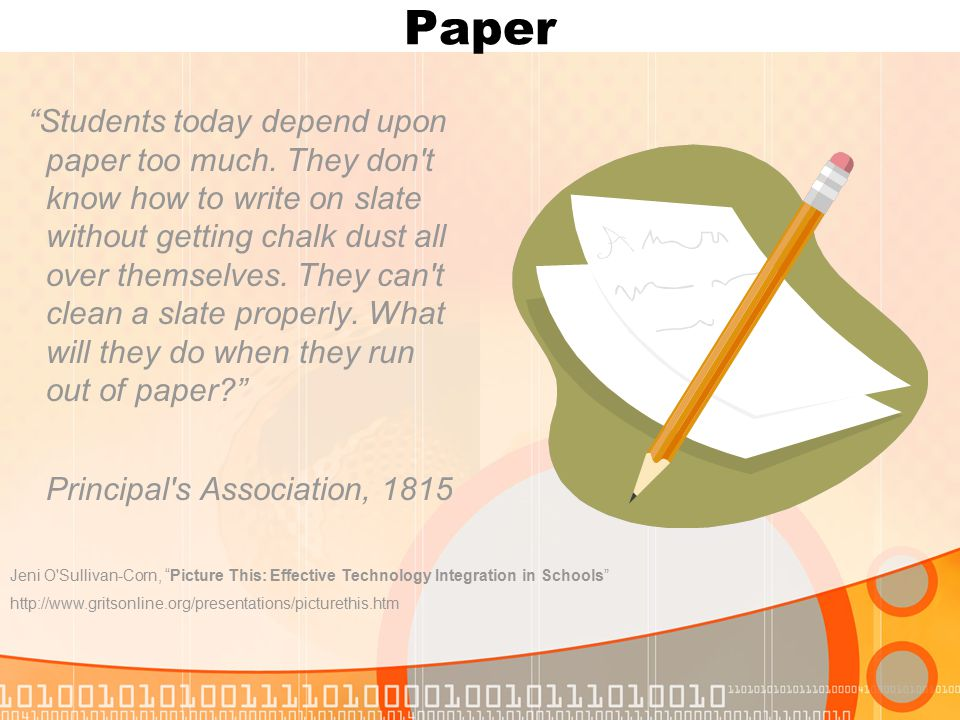 Paper Students today depend upon paper too much.