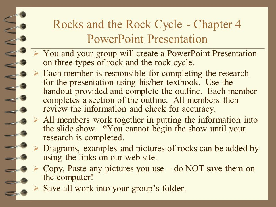 Rocks and the Rock Cycle - Chapter 4 PowerPoint Presentation  You and your group will create a PowerPoint Presentation on three types of rock and the