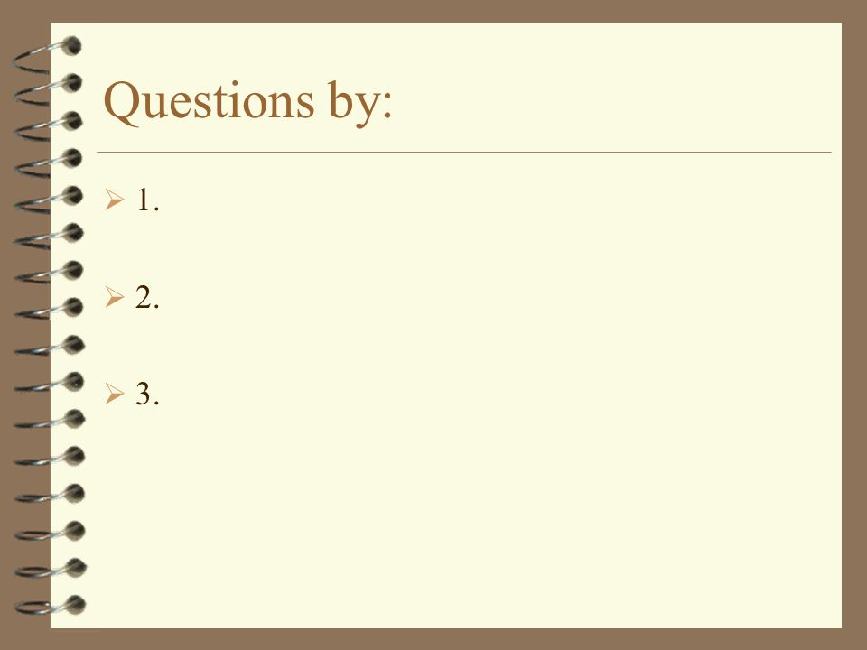 Questions by:  1.  2.  3.