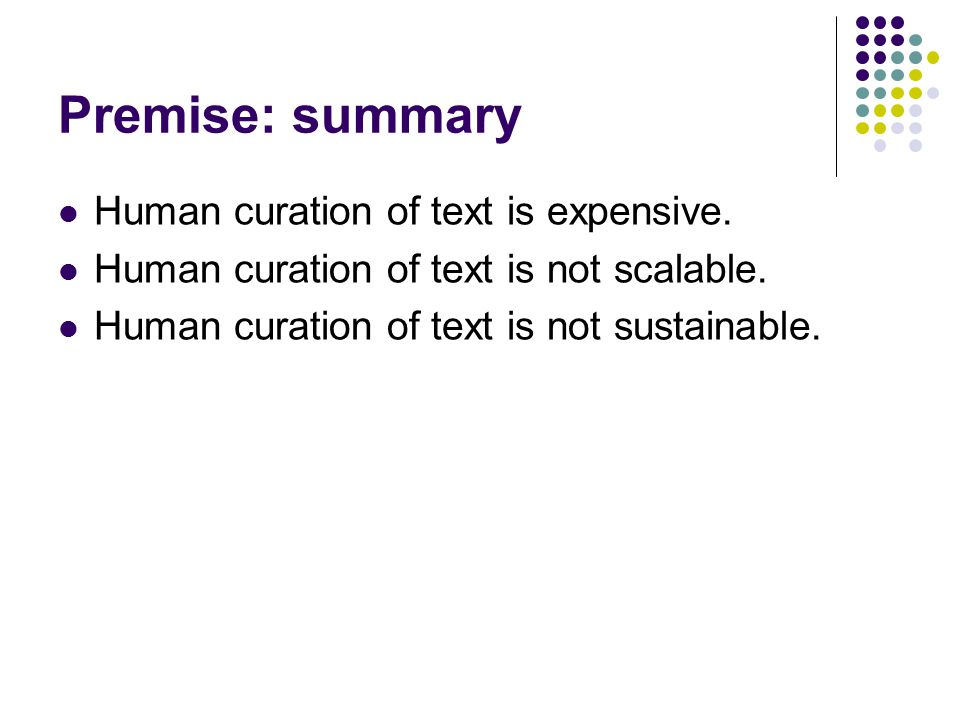 Premise: summary Human curation of text is expensive.