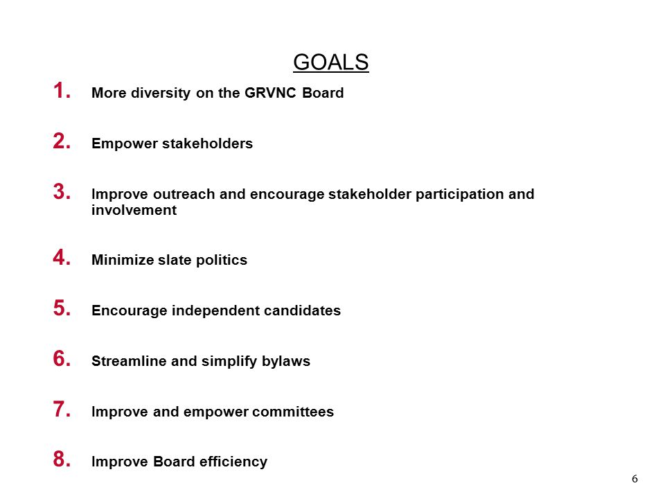 6 GOALS 1. More diversity on the GRVNC Board 2. Empower stakeholders 3.