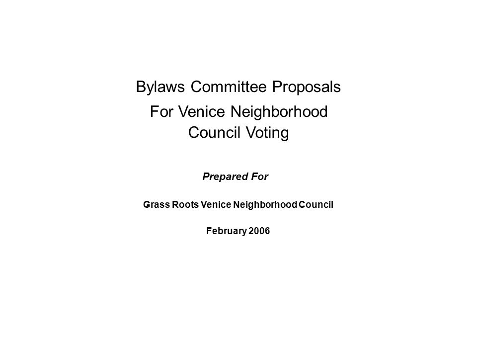 Bylaws Committee Proposals For Venice Neighborhood Council Voting Grass Roots Venice Neighborhood Council February 2006 Prepared For