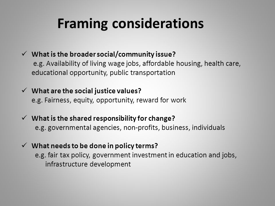 Framing considerations What is the broader social/community issue.