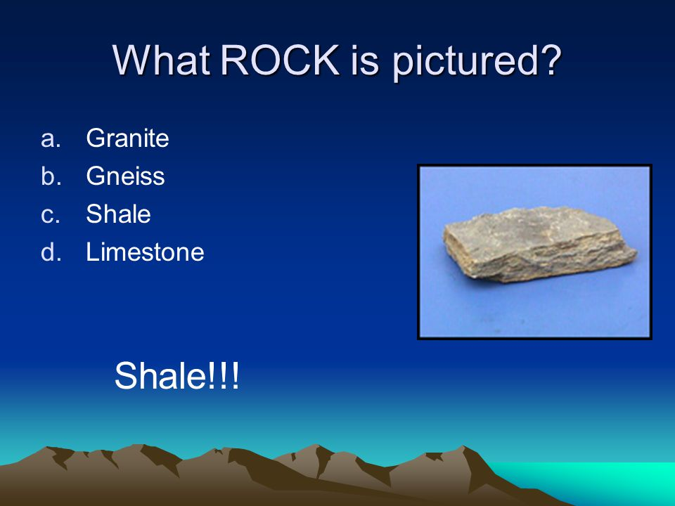 What ROCK is pictured a.Granite b.Gneiss c.Shale d.Limestone Shale!!!