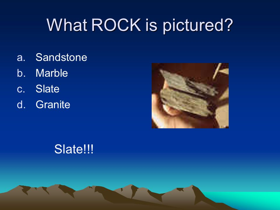 What ROCK is pictured a.Sandstone b.Marble c.Slate d.Granite Slate!!!