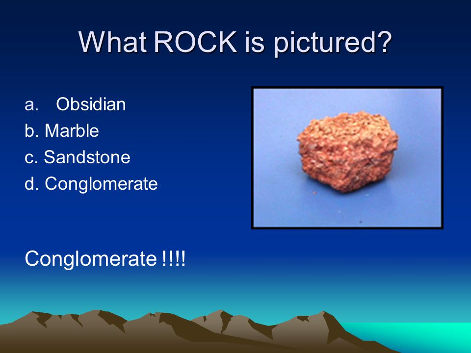 What ROCK is pictured a.Obsidian b. Marble c. Sandstone d. Conglomerate Conglomerate !!!!