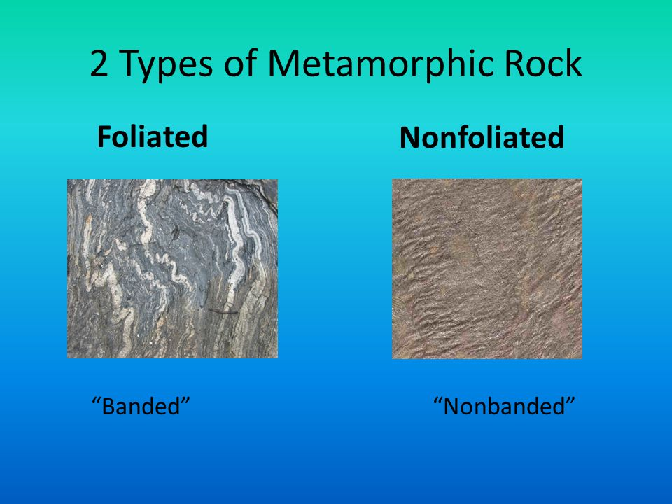 2 Types of Metamorphic Rock Foliated Nonfoliated Banded Nonbanded