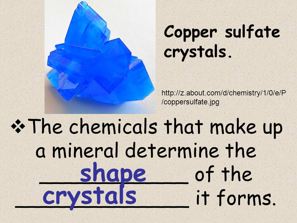  The chemicals that make up a mineral determine the ____________ of the ______________ it forms.
