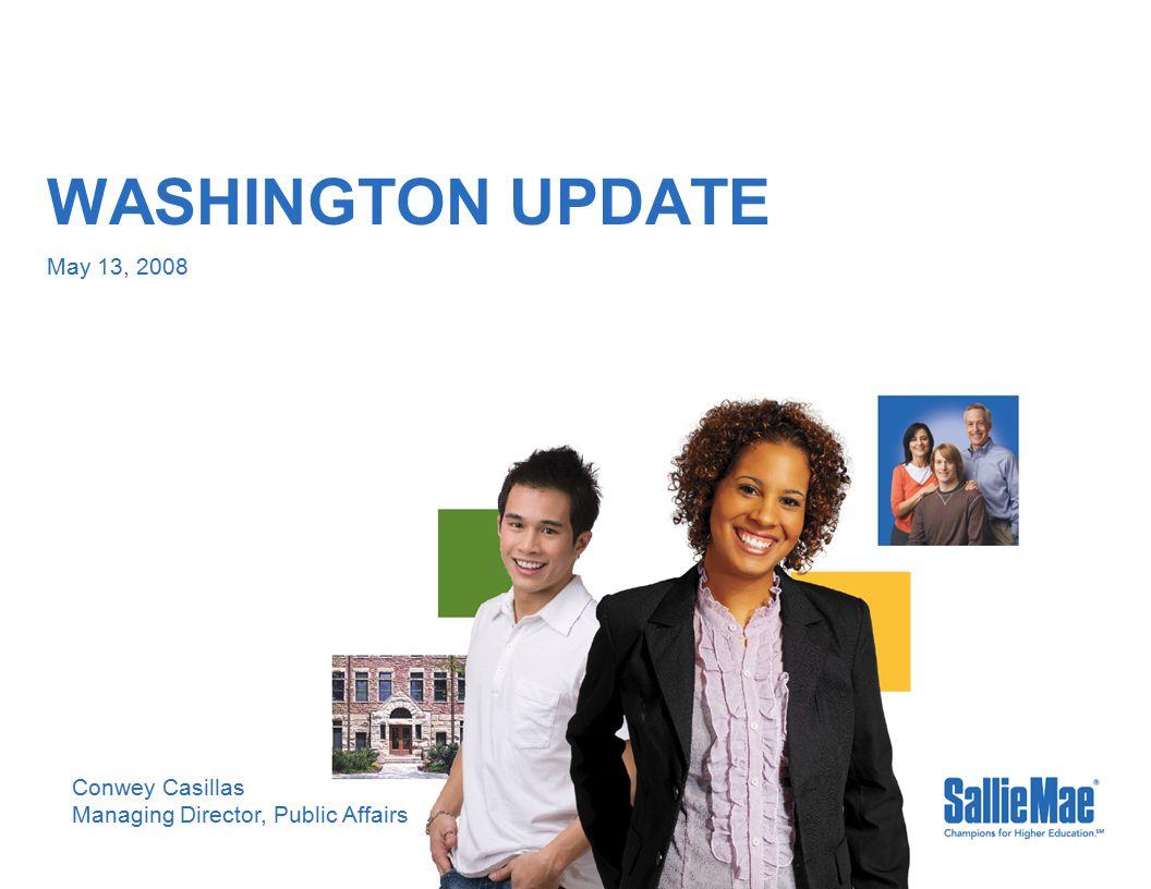 WASHINGTON UPDATE May 13, 2008 Conwey Casillas Managing Director, Public Affairs