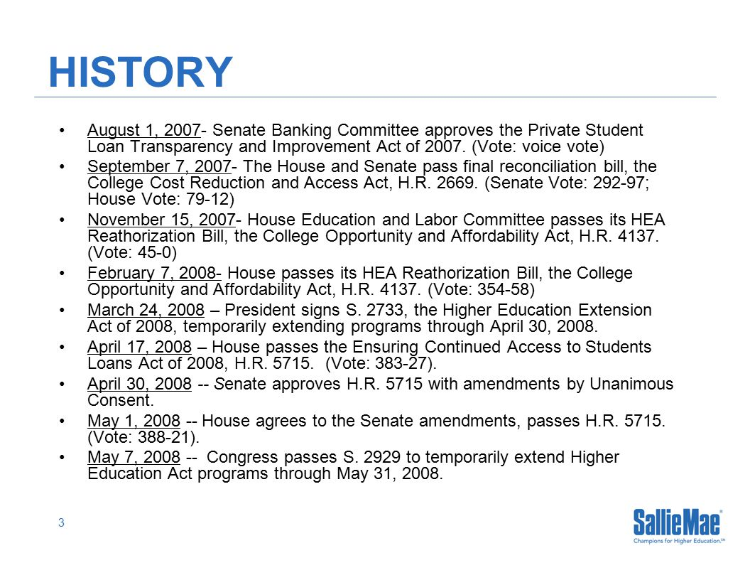 3 HISTORY August 1, 2007- Senate Banking Committee approves the Private Student Loan Transparency and Improvement Act of 2007.