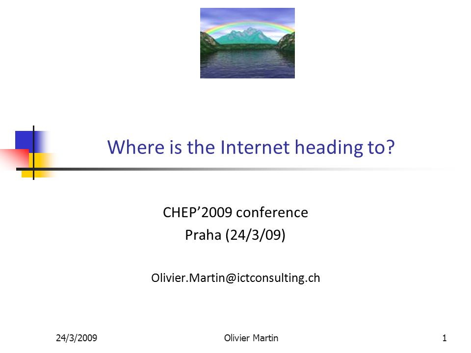 24/3/2009Olivier Martin1 Where is the Internet heading to.