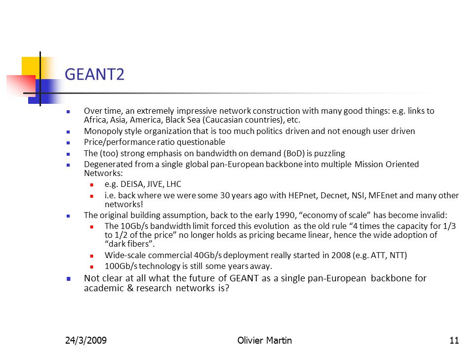 24/3/2009Olivier Martin11 GEANT2 Over time, an extremely impressive network construction with many good things: e.g.