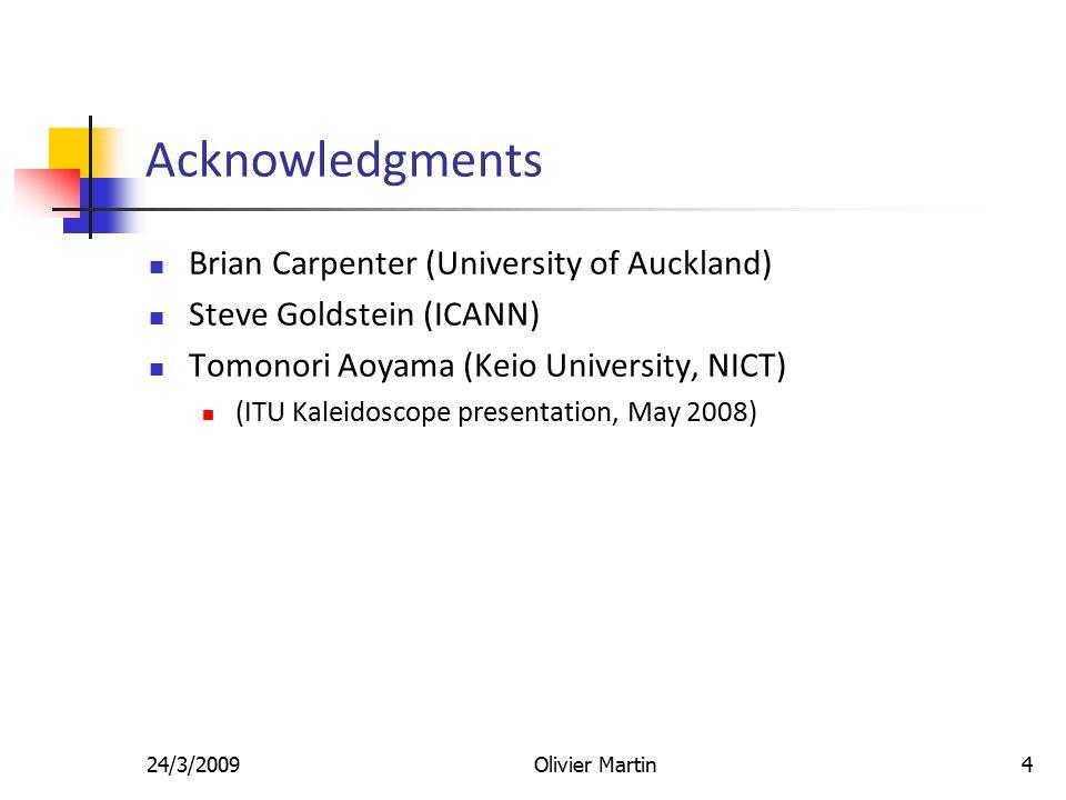 24/3/2009Olivier Martin4 Acknowledgments Brian Carpenter (University of Auckland) Steve Goldstein (ICANN) Tomonori Aoyama (Keio University, NICT) (ITU Kaleidoscope presentation, May 2008)