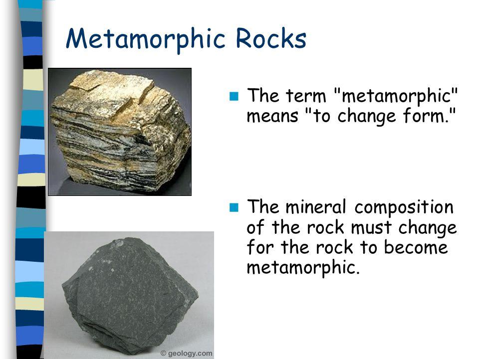 Metamorphic Rocks The term