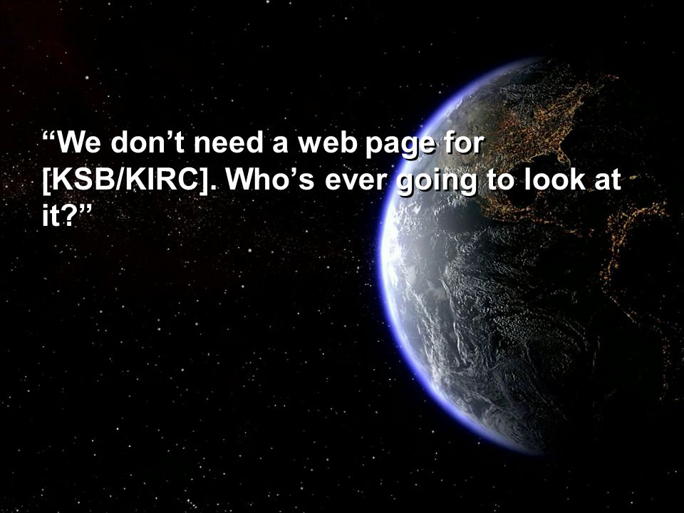 """We don't need a web page for [KSB/KIRC]. Who's ever going to look at it?"""
