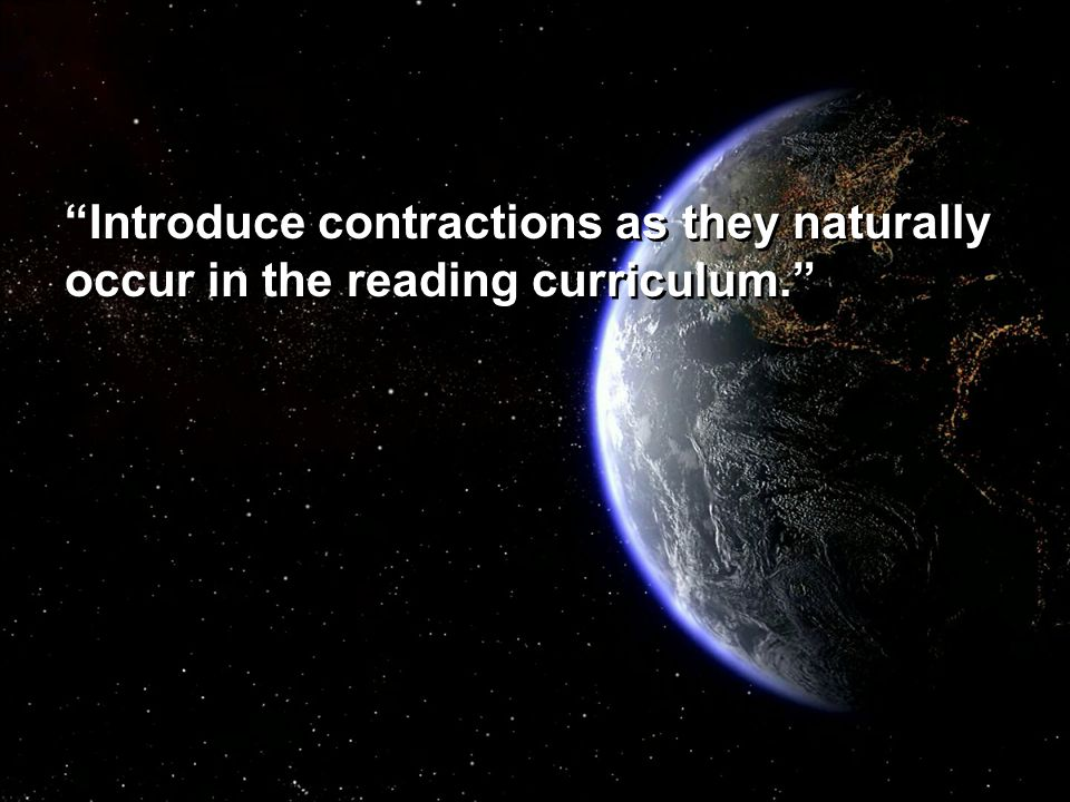 """Introduce contractions as they naturally occur in the reading curriculum."""