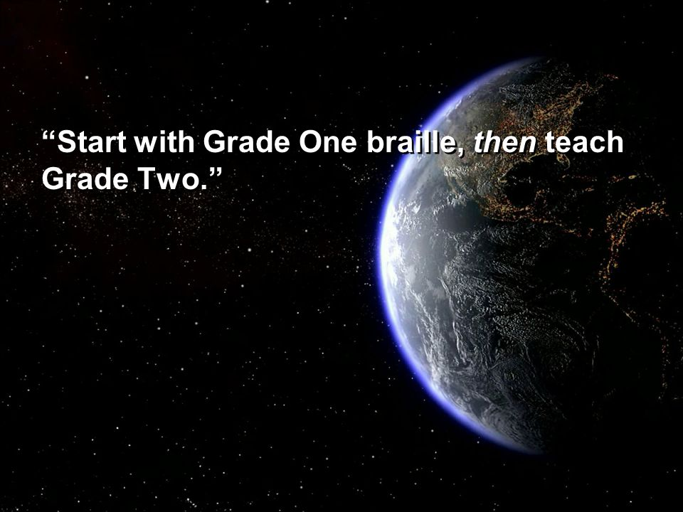 """Start with Grade One braille, then teach Grade Two."""